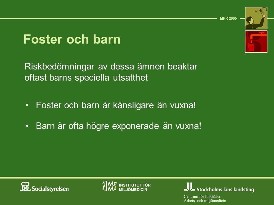 MHR 2005 Foster och barn. Riskbedömningar av dessa ämnen beaktar oftast barns speciella utsatthet.