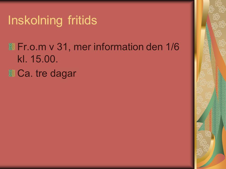 Inskolning fritids Fr.o.m v 31, mer information den 1/6 kl. 15.00.