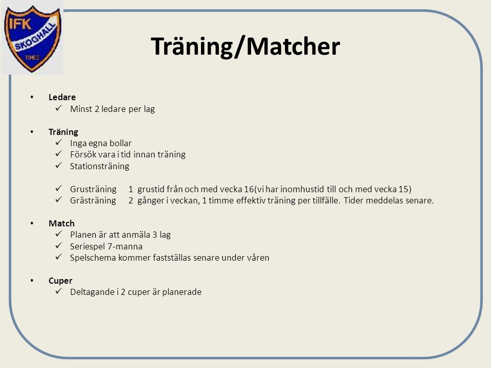 Träning/Matcher Ledare Minst 2 ledare per lag Träning Inga egna bollar