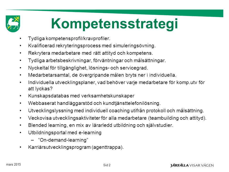 Kompetensstrategi Tydliga kompetensprofil/kravprofiler.