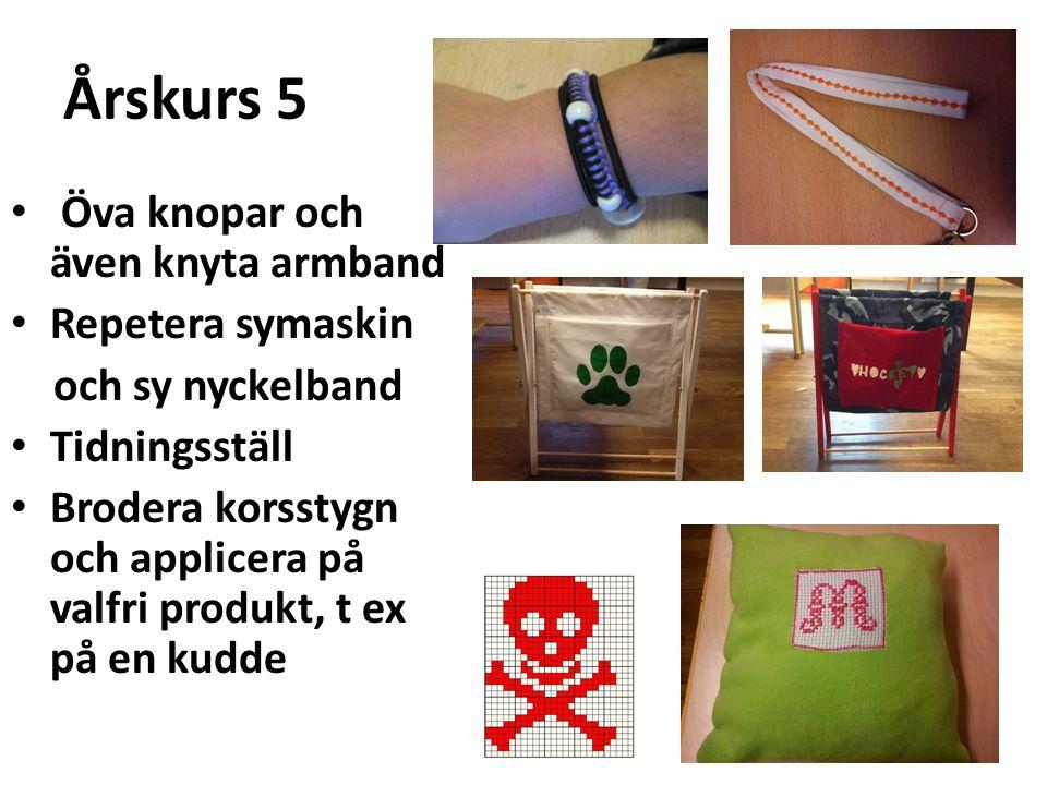 Årskurs 5 Öva knopar och även knyta armband Repetera symaskin