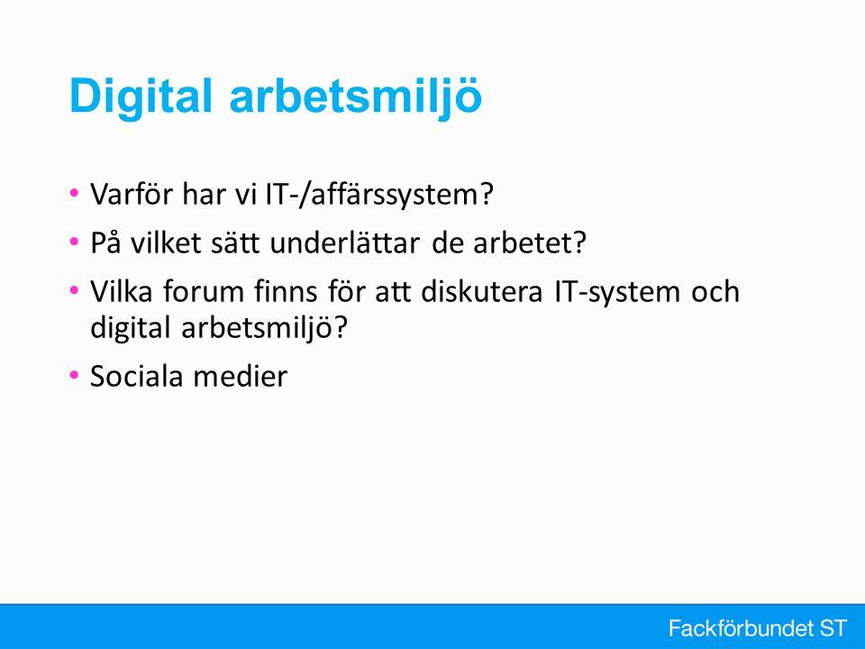 Digital arbetsmiljö Varför har vi IT-/affärssystem