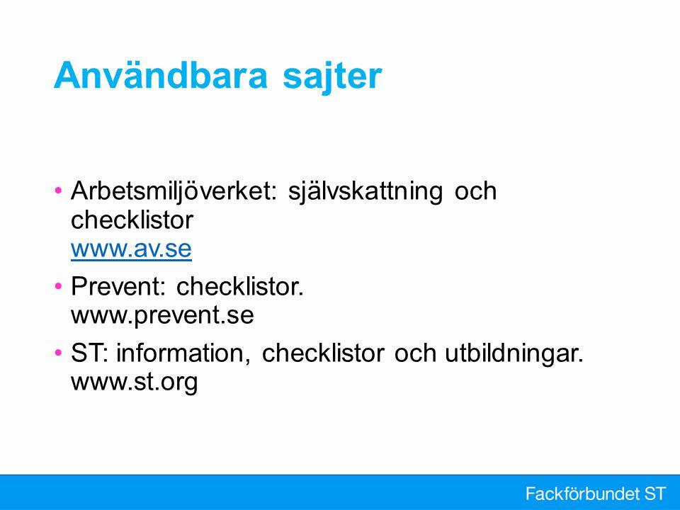 Användbara sajter Arbetsmiljöverket: självskattning och checklistor www.av.se. Prevent: checklistor. www.prevent.se.