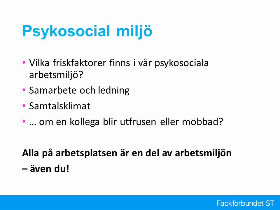 Psykosocial miljö Vilka friskfaktorer finns i vår psykosociala arbetsmiljö Samarbete och ledning.