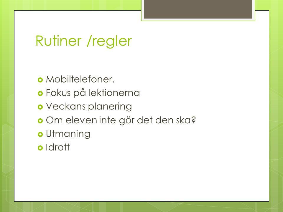 Rutiner /regler Mobiltelefoner. Fokus på lektionerna Veckans planering