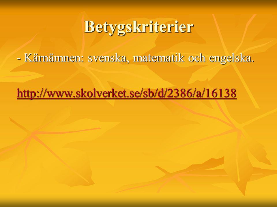Betygskriterier - Kärnämnen: svenska, matematik och engelska.