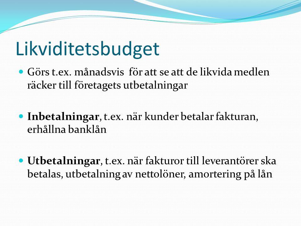 Likviditetsbudget Görs t.ex. månadsvis för att se att de likvida medlen räcker till företagets utbetalningar.