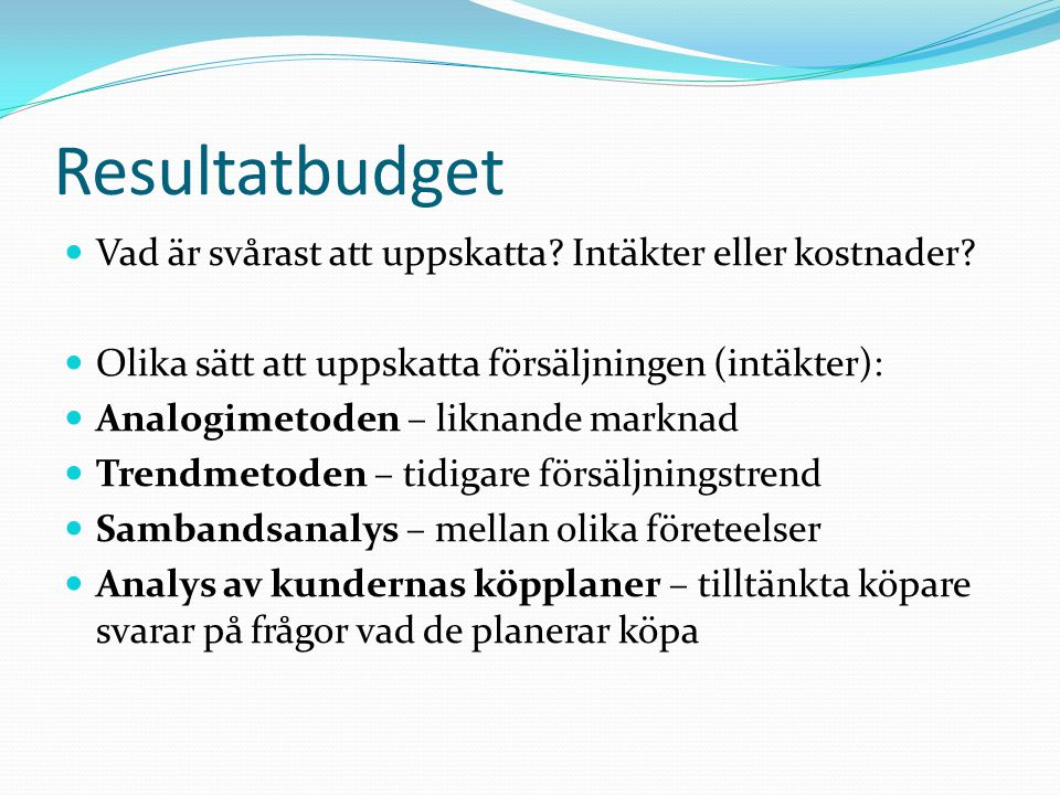 Resultatbudget Vad är svårast att uppskatta Intäkter eller kostnader