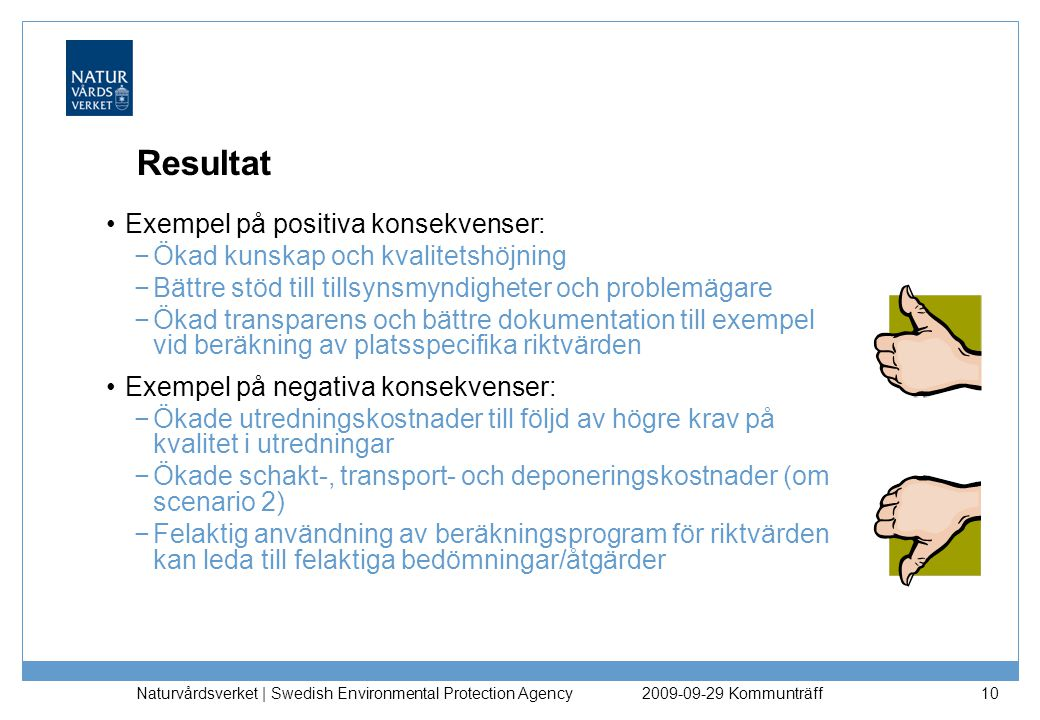 Resultat Exempel på positiva konsekvenser: