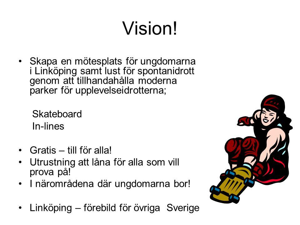 Vision! Skapa en mötesplats för ungdomarna i Linköping samt lust för spontanidrott genom att tillhandahålla moderna parker för upplevelseidrotterna;