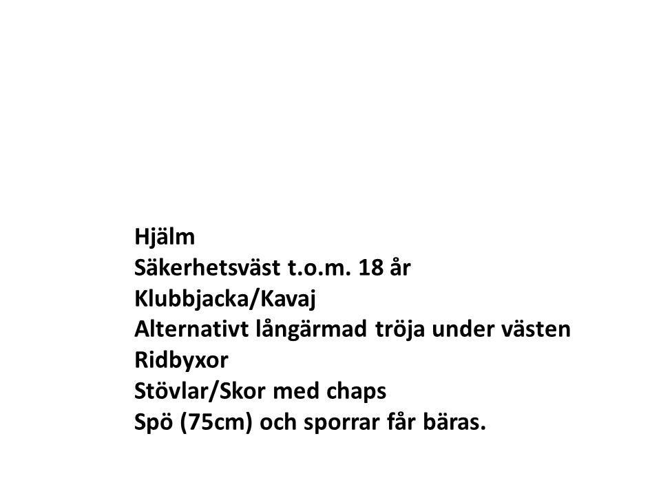 Hjälm Säkerhetsväst t.o.m. 18 år. Klubbjacka/Kavaj. Alternativt långärmad tröja under västen. Ridbyxor.