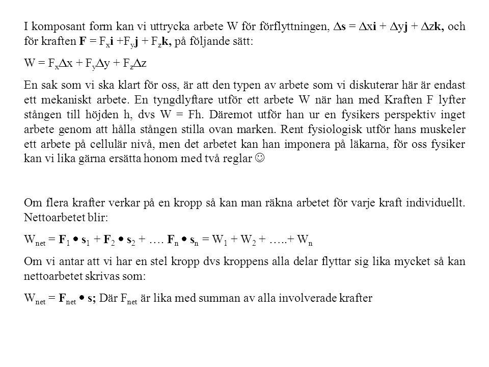 I komposant form kan vi uttrycka arbete W för förflyttningen, Ds = Dxi + Dyj + Dzk, och för kraften F = Fxi +Fyj + Fzk, på följande sätt: