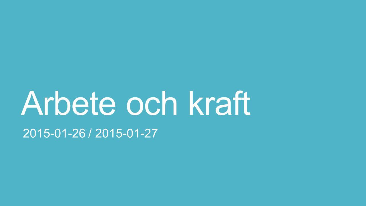 Arbete och kraft 2015-01-26 / 2015-01-27