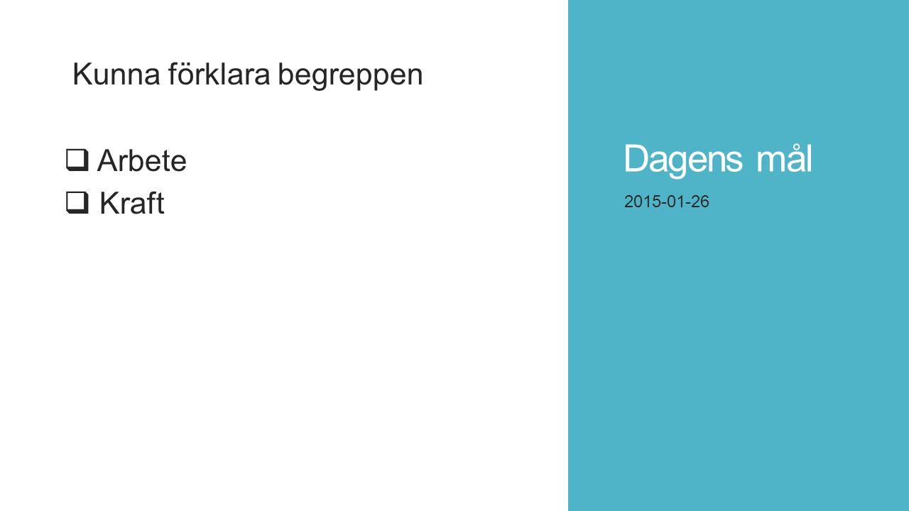 Dagens mål Kunna förklara begreppen Arbete Kraft 2015-01-26