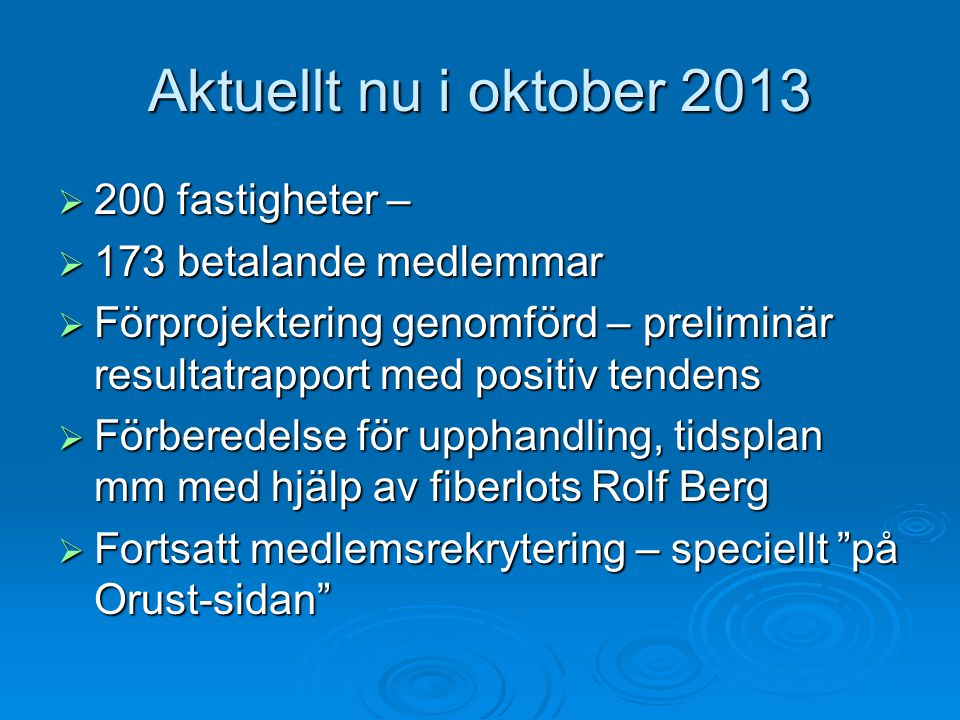 Aktuellt nu i oktober 2013 200 fastigheter – 173 betalande medlemmar