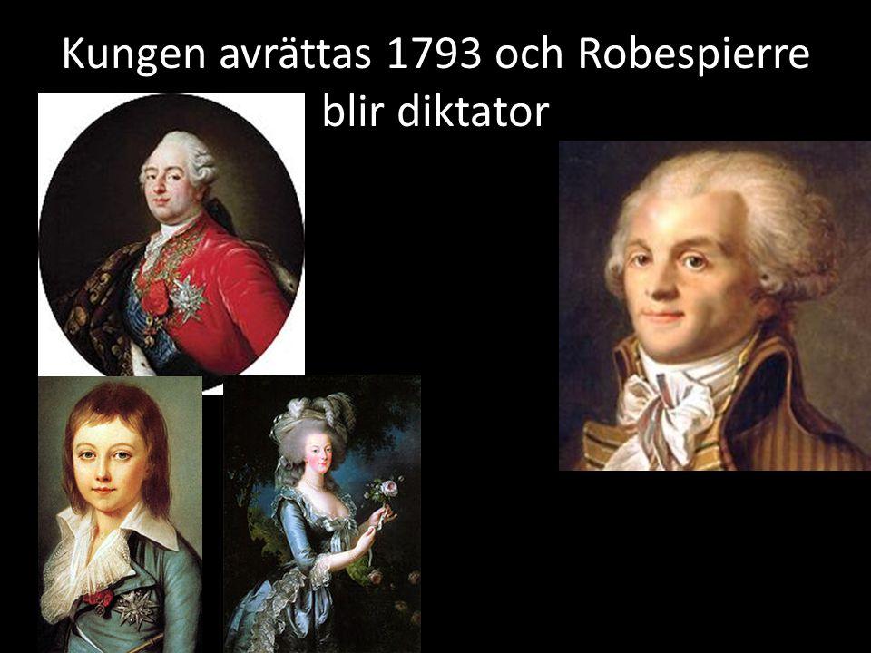 Kungen avrättas 1793 och Robespierre blir diktator