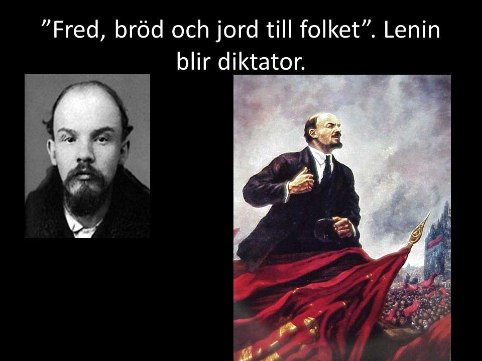 Fred, bröd och jord till folket . Lenin blir diktator.
