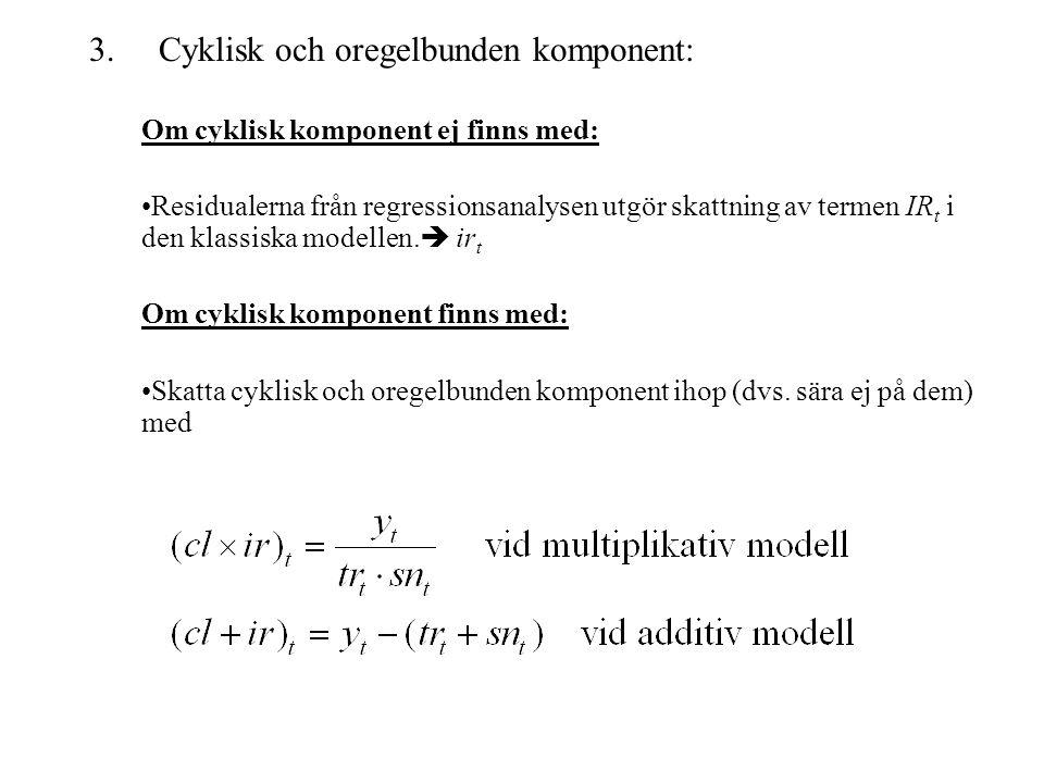 3. Cyklisk och oregelbunden komponent: