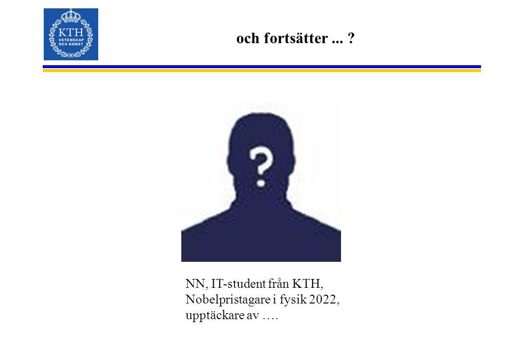 och fortsätter ... NN, IT-student från KTH, Nobelpristagare i fysik 2022, upptäckare av ….
