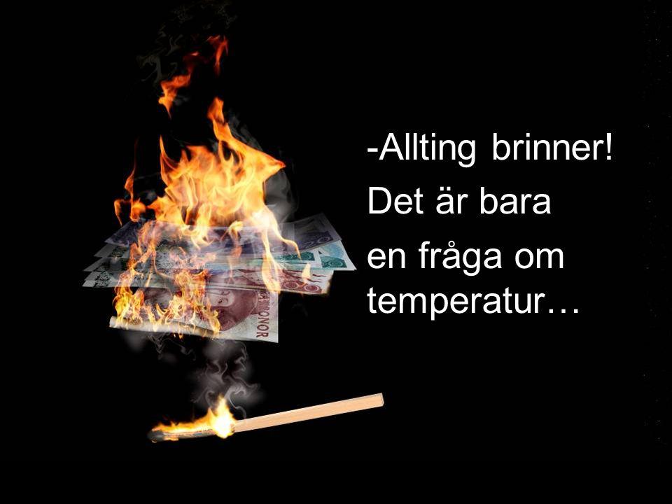 Allting brinner! Det är bara en fråga om temperatur…