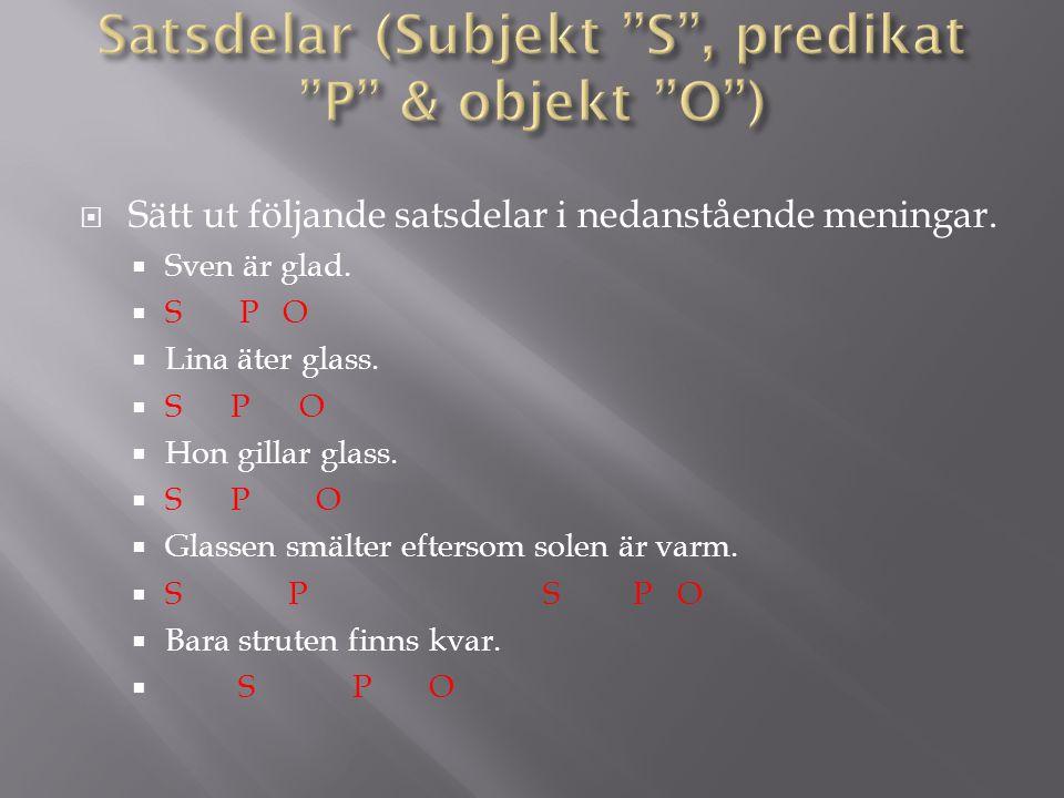 Satsdelar (Subjekt S , predikat P & objekt O )