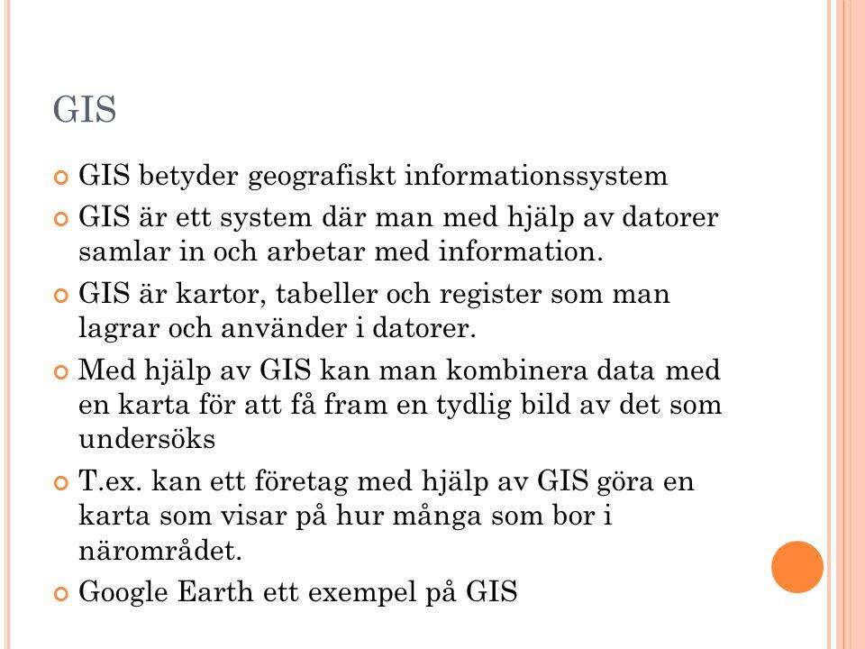 GIS GIS betyder geografiskt informationssystem