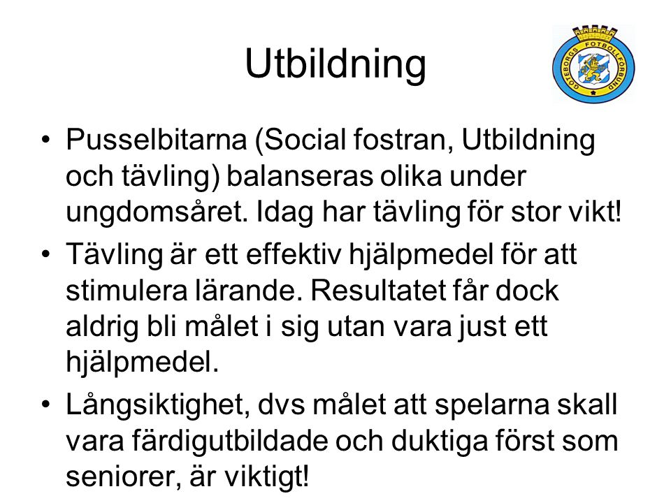 Utbildning Pusselbitarna (Social fostran, Utbildning och tävling) balanseras olika under ungdomsåret. Idag har tävling för stor vikt!