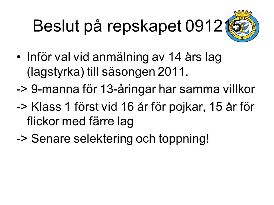 Beslut på repskapet 091215 Inför val vid anmälning av 14 års lag (lagstyrka) till säsongen 2011. -> 9-manna för 13-åringar har samma villkor.