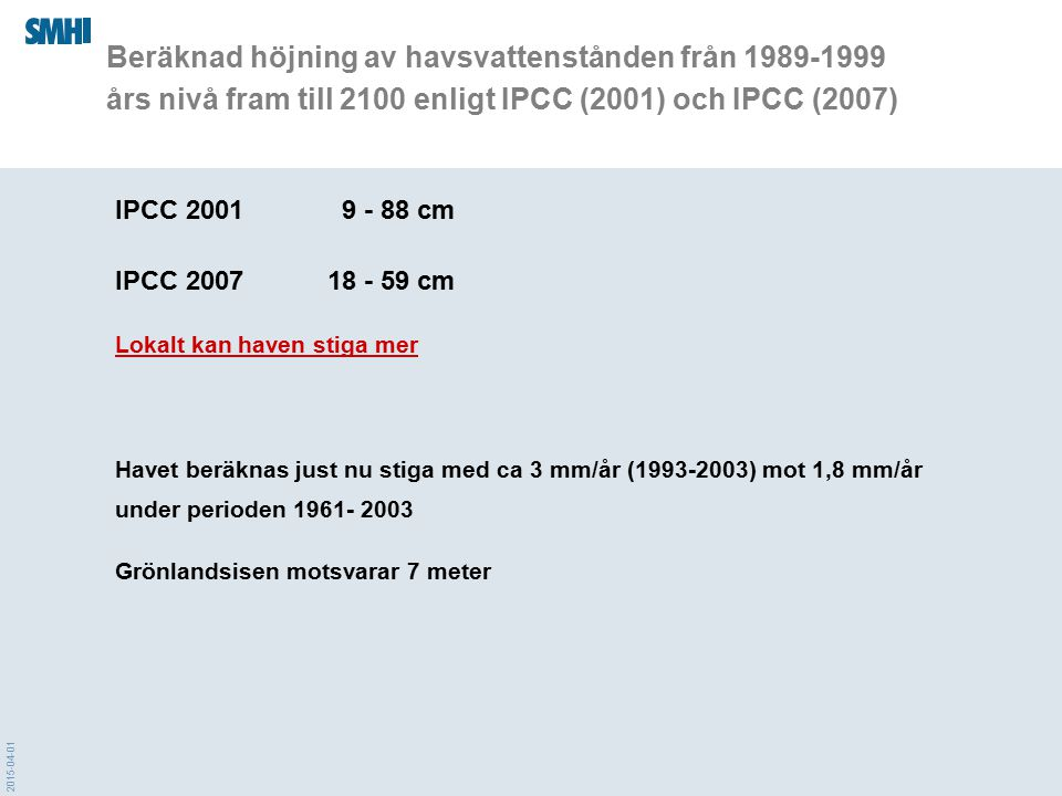 Beräknad höjning av havsvattenstånden från 1989-1999 års nivå fram till 2100 enligt IPCC (2001) och IPCC (2007)