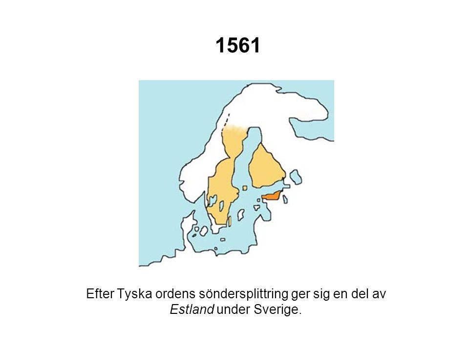 1561 Efter Tyska ordens söndersplittring ger sig en del av Estland under Sverige.