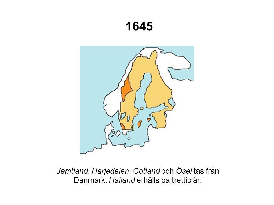 1645 Jämtland, Härjedalen, Gotland och Ösel tas från Danmark. Halland erhålls på trettio år.