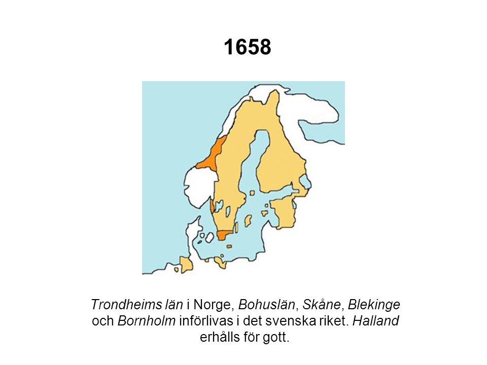 1658 Trondheims län i Norge, Bohuslän, Skåne, Blekinge och Bornholm införlivas i det svenska riket.