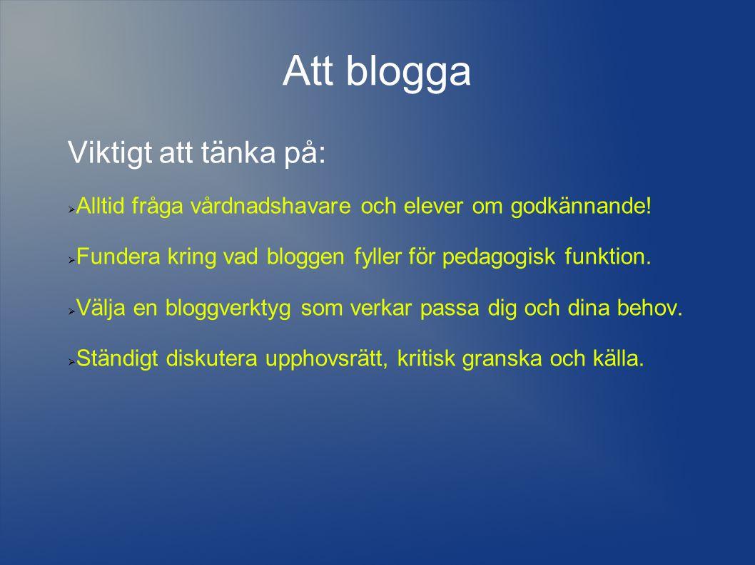 Att blogga Viktigt att tänka på: