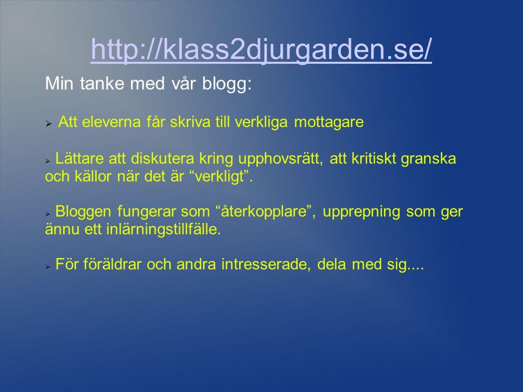 http://klass2djurgarden.se/ Min tanke med vår blogg: Att eleverna får skriva till verkliga mottagare.