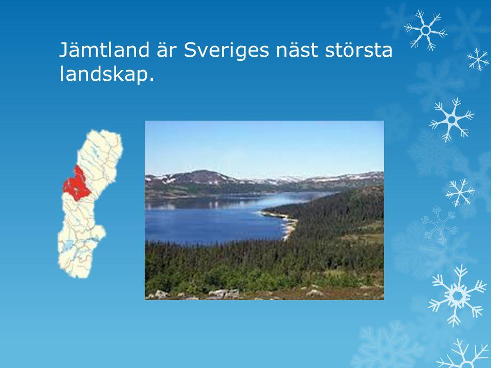 Jämtland är Sveriges näst största landskap.