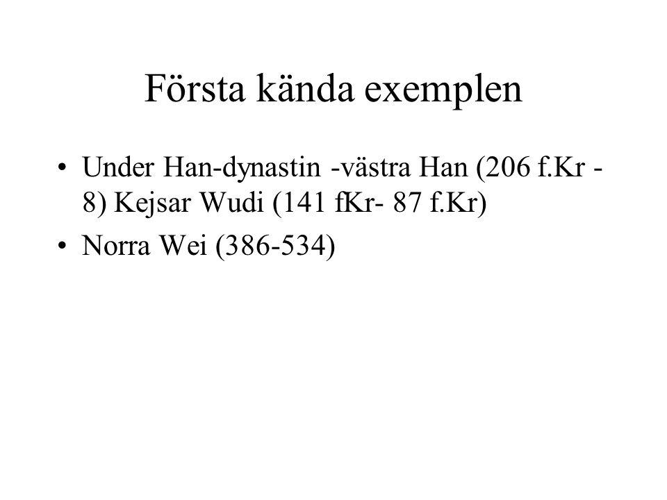 Första kända exemplen Under Han-dynastin -västra Han (206 f.Kr - 8) Kejsar Wudi (141 fKr- 87 f.Kr) Norra Wei (386-534)