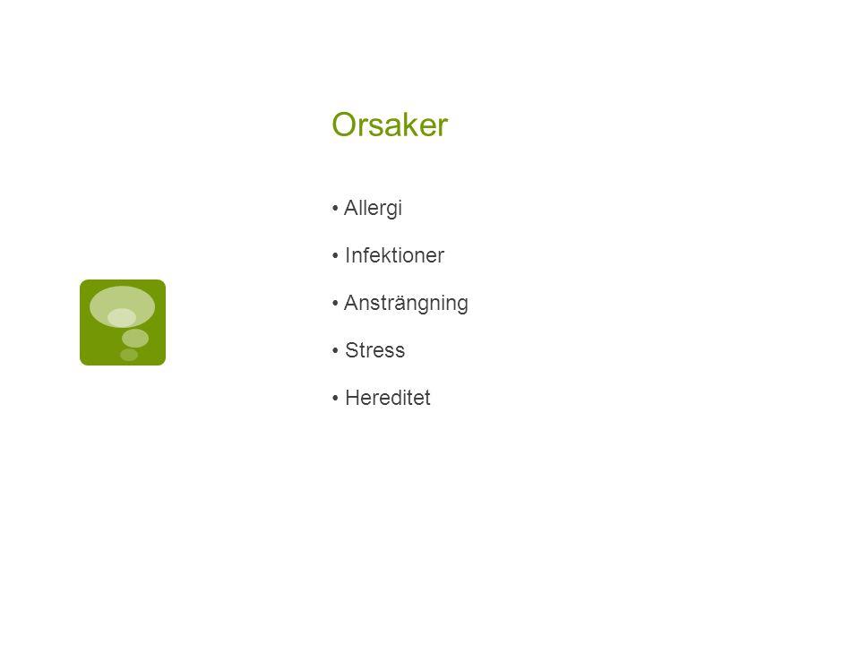 Orsaker • Allergi • Infektioner • Ansträngning • Stress • Hereditet