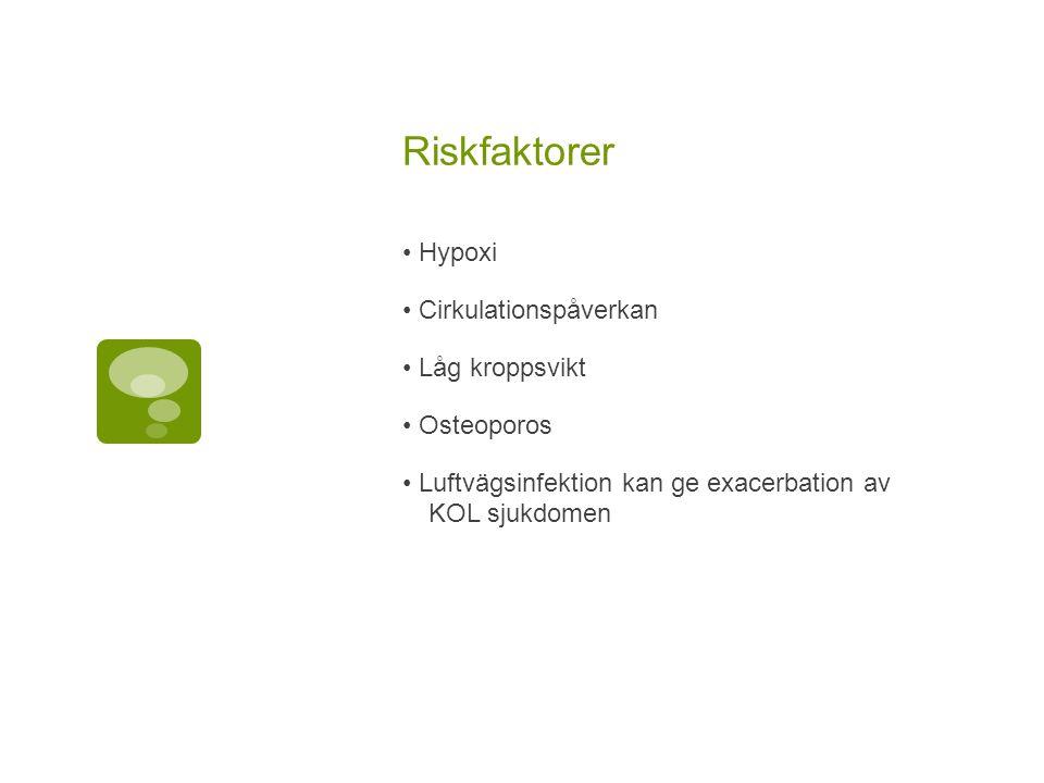 Riskfaktorer • Hypoxi • Cirkulationspåverkan • Låg kroppsvikt • Osteoporos • Luftvägsinfektion kan ge exacerbation av KOL sjukdomen