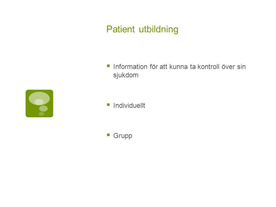 Patient utbildning Information för att kunna ta kontroll över sin sjukdom Individuellt Grupp