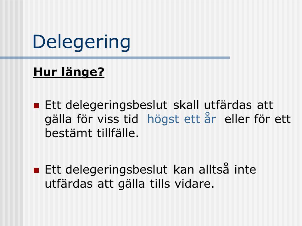 Delegering Hur länge Ett delegeringsbeslut skall utfärdas att gälla för viss tid  högst ett år  eller för ett bestämt tillfälle.