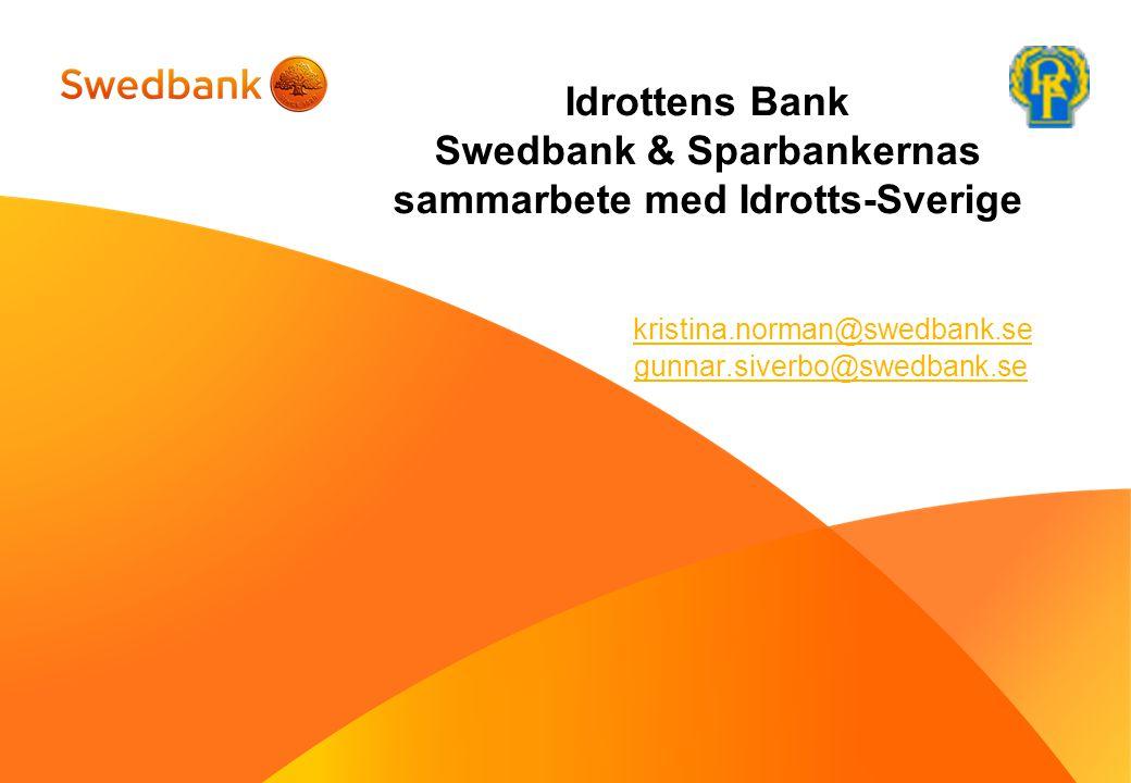 Idrottens Bank Swedbank & Sparbankernas sammarbete med Idrotts-Sverige kristina.norman@swedbank.se gunnar.siverbo@swedbank.se