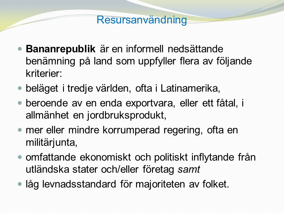 Resursanvändning Bananrepublik är en informell nedsättande benämning på land som uppfyller flera av följande kriterier: