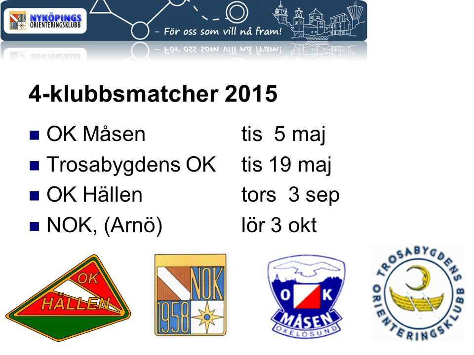 4-klubbsmatcher 2015 OK Måsen tis 5 maj Trosabygdens OK tis 19 maj