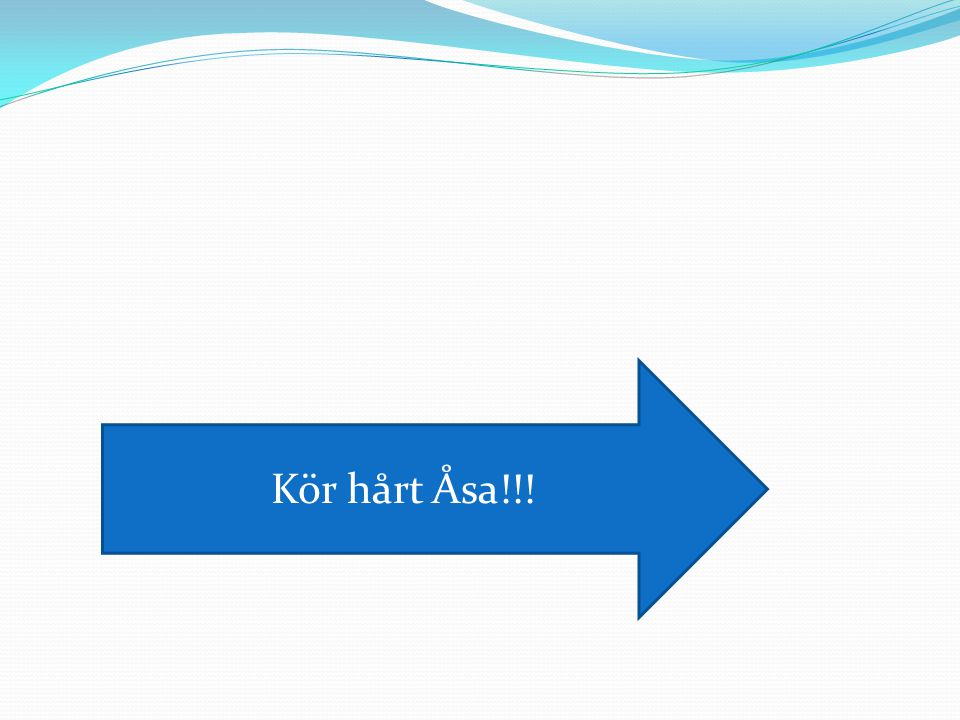 Kör hårt Åsa!!!