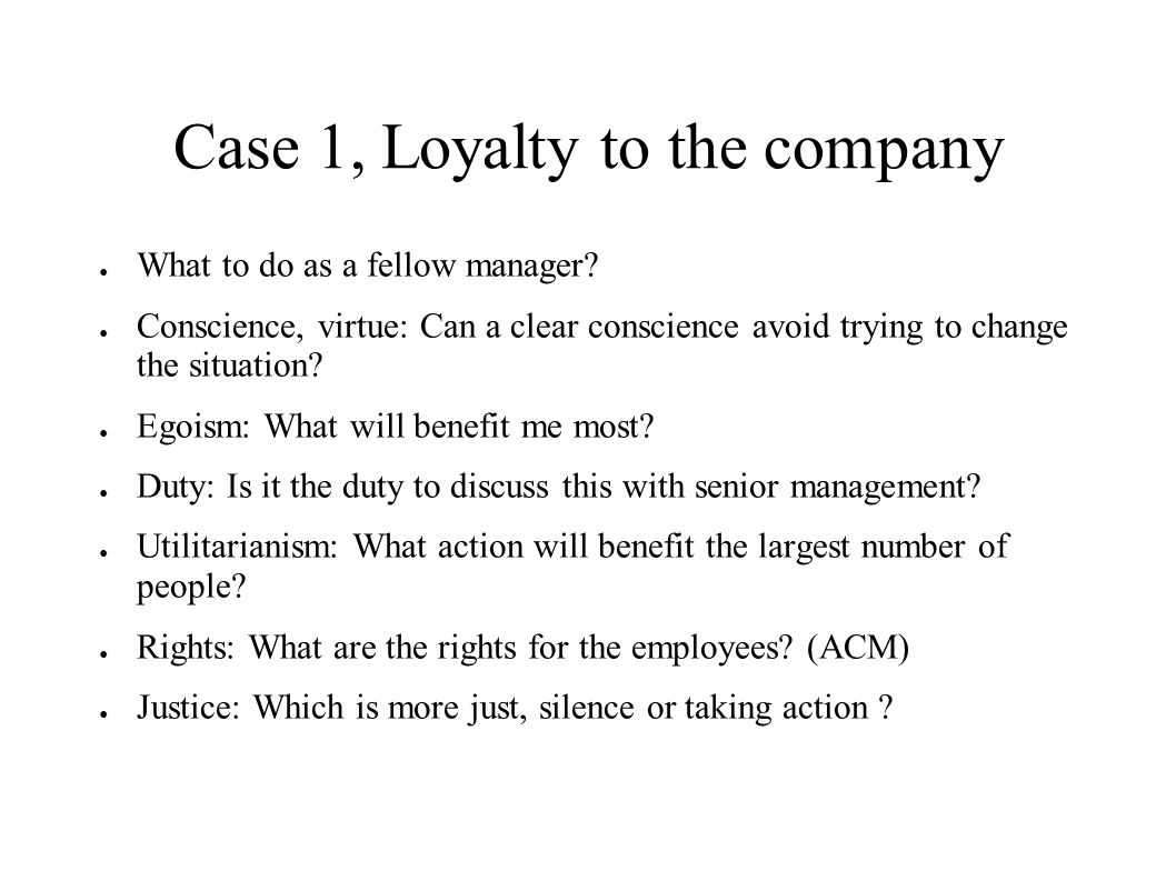 Case 1, Loyalty to the company