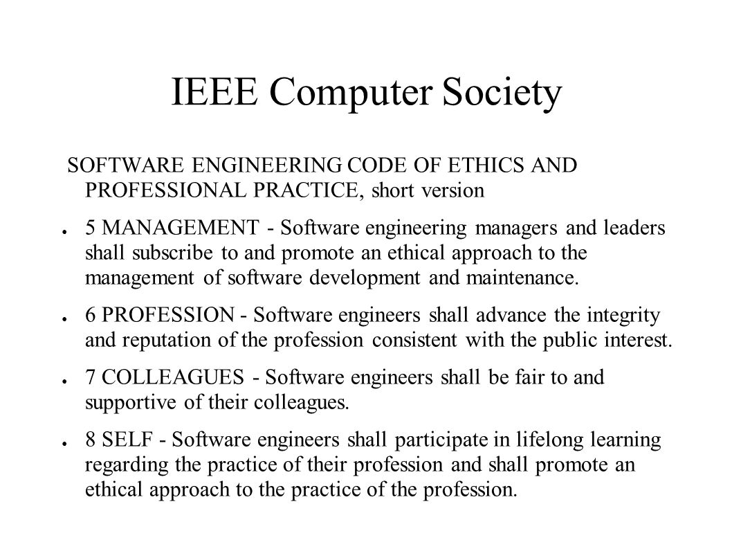 IEEE Computer Society SOFTWARE ENGINEERING CODE OF ETHICS AND PROFESSIONAL PRACTICE, short version.