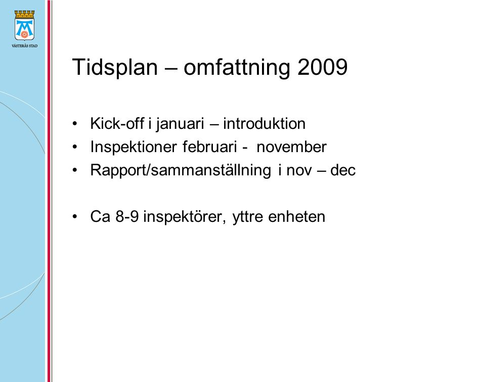 Tidsplan – omfattning 2009 Kick-off i januari – introduktion