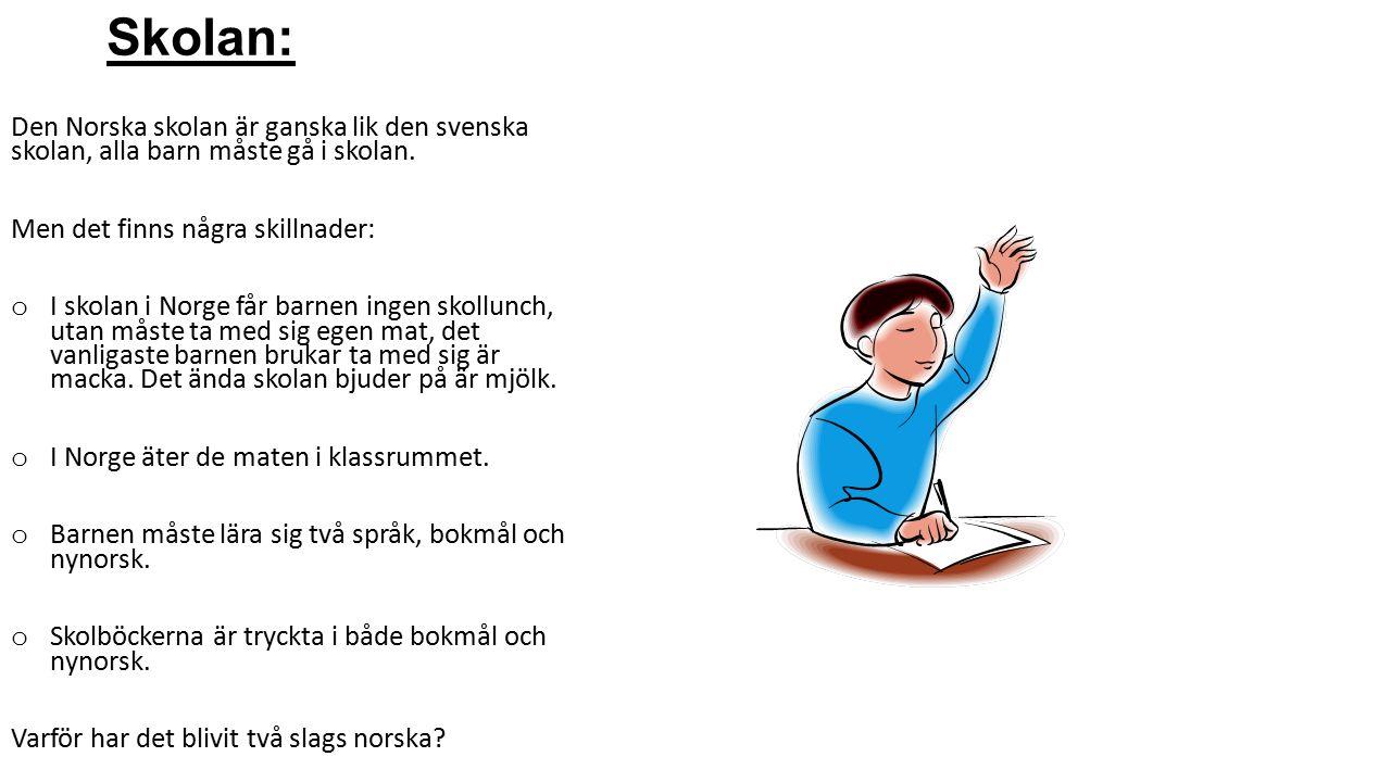 Skolan: Den Norska skolan är ganska lik den svenska skolan, alla barn måste gå i skolan. Men det finns några skillnader: