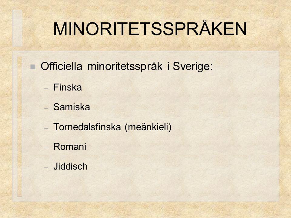MINORITETSSPRÅKEN Officiella minoritetsspråk i Sverige: Finska Samiska