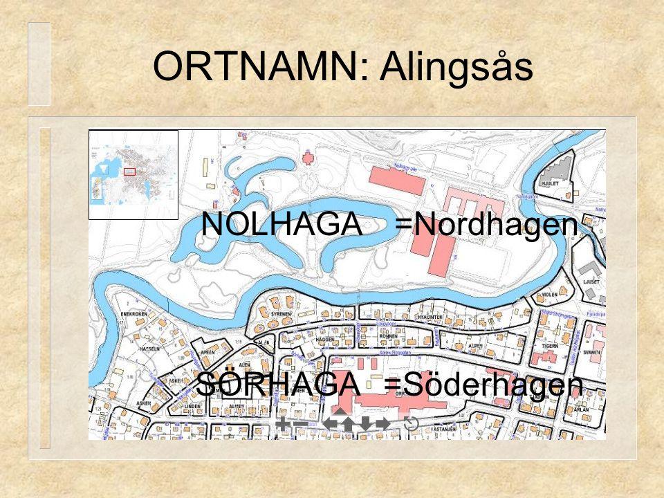 ORTNAMN: Alingsås NOLHAGA =Nordhagen SÖRHAGA =Söderhagen
